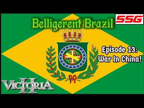 Belligerent Brazil   A Victoria 2 Let's Play   Ep 13: War In China!