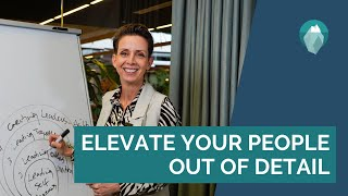 Elevate Your People Out Of Detail