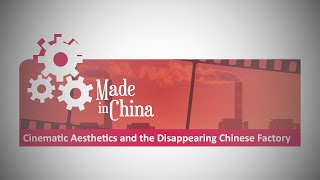 Made in China: Cinematic Aesthetics and the Disappearing Chinese Factory
