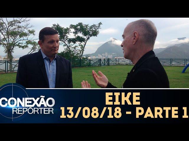 Eike - Parte 1 | Conexão Repórter (13/08/18)
