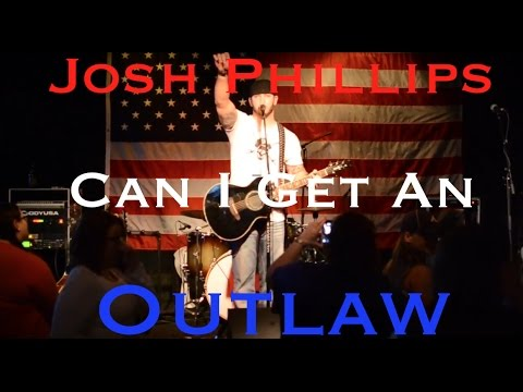 Josh Phillips- Can I Get An Outlaw