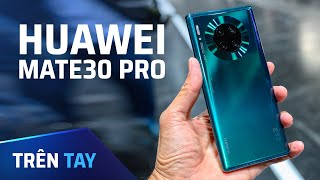 Trên tay Huawei Mate30 Pro