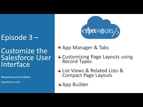 Ep 3 – Customize The Salesforce User Interface | App Builder | Record Types | Page Layouts | Compact