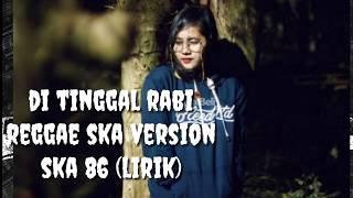 Di tinggal rabi reggae ska version ska 86 (lirik)