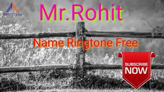 mr Rohit Name Ringtone Free Download (