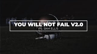 You Will Not Fail, It's A Promise V2.0 | PS. Sam Ellis