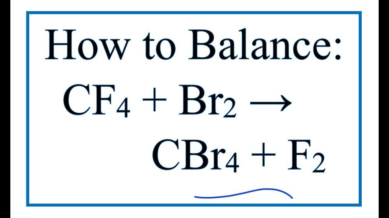 how to balance cf4 br2 cbr4 f2 youtube electron domain geometry of cbr4 dot  diagram cbr4