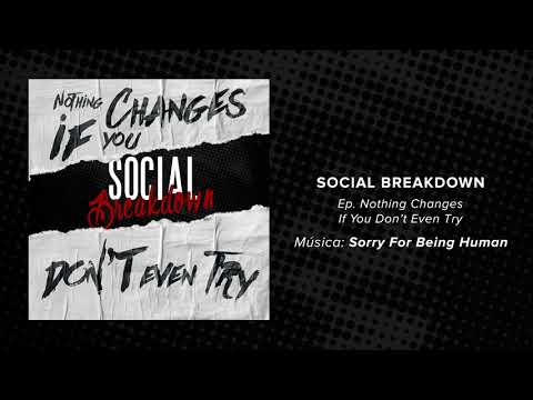 04 SOCIAL BREAKDOWN - SORRY FOR BEING HUMAN