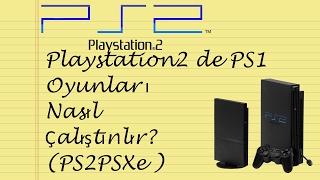 Playstation2 üzerinde Playstation 1 oyunları nasıl çalıştırılır (PS2PSXe)