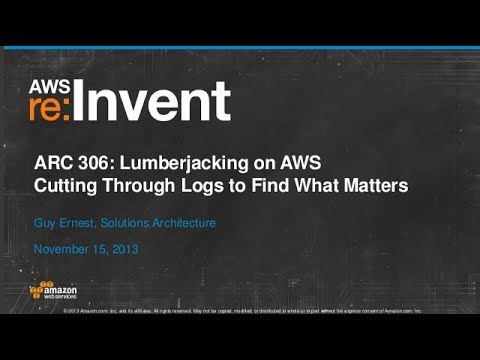 Lumberjacking on AWS: Cutting Through Logs to Find What Matters (ARC306) | AWS re:Invent 2013