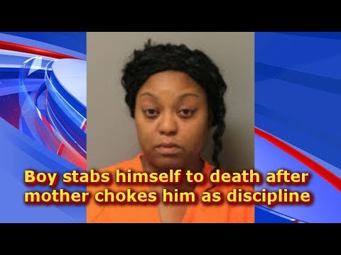 Boy stabs himself to death after mother chokes him as discipline