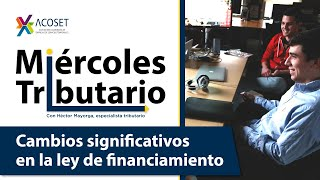 #MiércolesTributario Cambios significativos en la ley de financiamiento