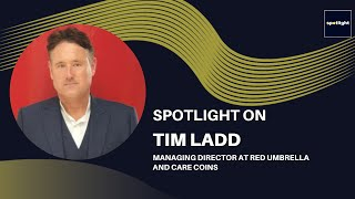 Spotlight on Tim Ladd - Managing Director at Red Umbrella and Care Coins