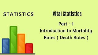 Vital Statistics - Demography - Part 1 - Mortality Rate - Statistics