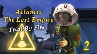 Atlantis The Lost Empire: Trial by Fire | Part 2
