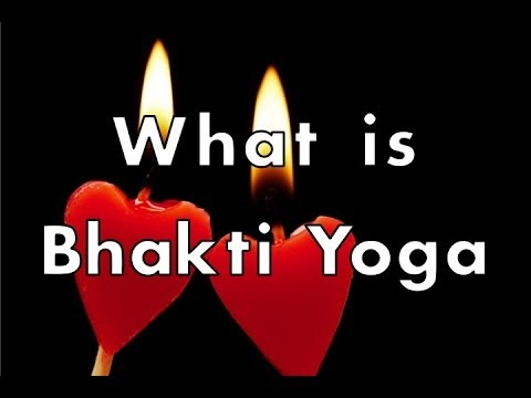 What is Bhakti Yoga? The Definition, Meaning and History