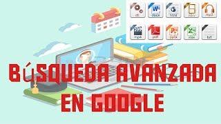 Búsqueda avanzada en google - Encuentra todo lo que necesites!