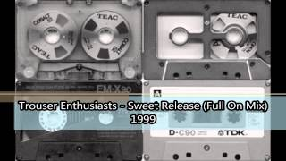 Trouser Enthusiasts - Sweet Release (Full On Mix) 1999