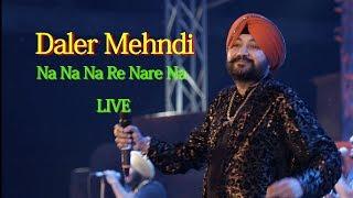 Daler Mehndi Live Performance Na Na Na Re Nare
