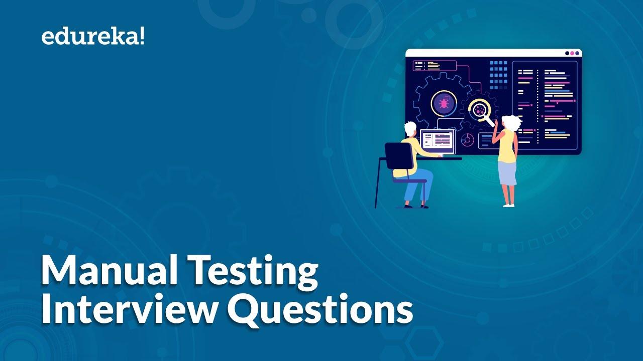 Top 50 Manual Testing Interview Questions | Software Testing Interview Preparation | Edureka