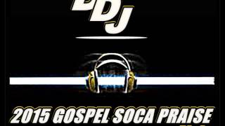 GOSPEL SOCA PRAISE @DISCIPLEDJ MIX MARCH 2015 (DFJ V10)