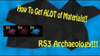 How To Get ALOT of Materials!! - RS3 Archaeology Guide