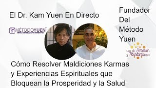Dr Kam Yuen Cómo Resolver Maldiciones Karmas y Experiencias Espirituales que Bloquean Salud y Prosp.
