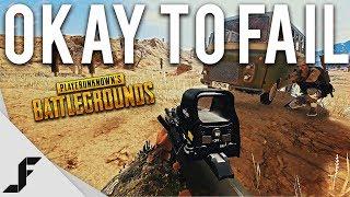 OKAY TO FAIL - Playerunknown's Battlegrounds