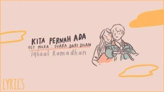 Iqbaal Ramadhan - Kita Pernah Ada | Ost Milea: Suara Dari Dilan (lyrics)