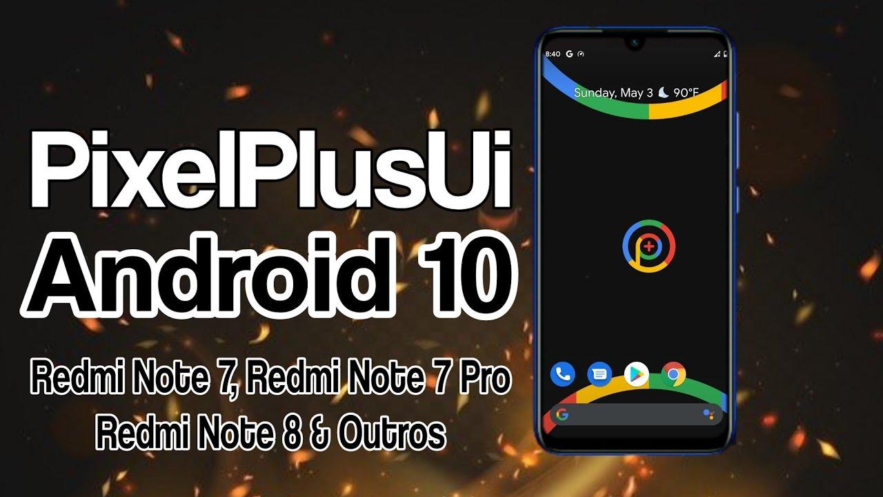 ROM Pixel Plus UI Android 10 Redmi Note 7, Redmi Note 7 Pro & Outros