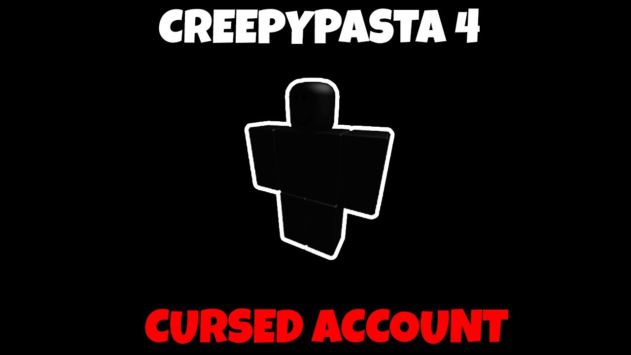 Roblox Creepypasta Accounts Cursed Account A Roblox Creepypasta Youtube