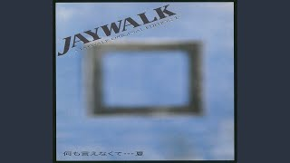 JAYWALK - 何も言えなくて…夏(ORIGINAL LONG VERSION)