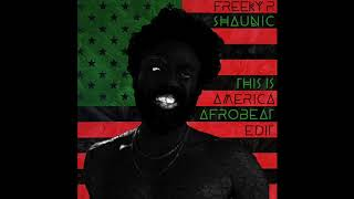 This is America (Freeky P x Shaunic Afrobeat Edit) [FREE DOWNLOAD]