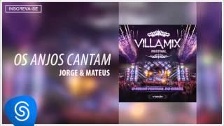 Baixar Jorge & Mateus - Os Anjos Cantam (Villa Mix - 4ª Edição) [Áudio Oficial]
