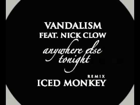 Vandalism feat Nick Clow - Anywhere Else Tonight (Iced Monkey Remix)