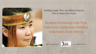 Beading Workshop with Vera Solovyeva: Indigenous beading techniques from Siberia