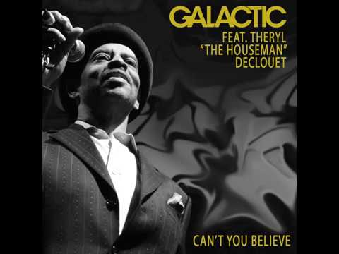 "Galactic - Can't You Believe ft. Theryl ""The Houseman"" Declouet"