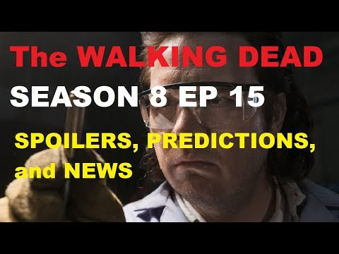 The Walking Dead Season 8 - EPISODE 15 SPOILERS, PREDICTIONS, And NEWS