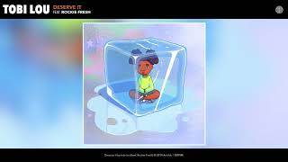 tobi lou - Deserve It feat. Rockie Fresh Audio
