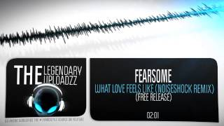 Fearsome - What Love Feels Like (Noiseshock Remix) [FREE RELEASE]