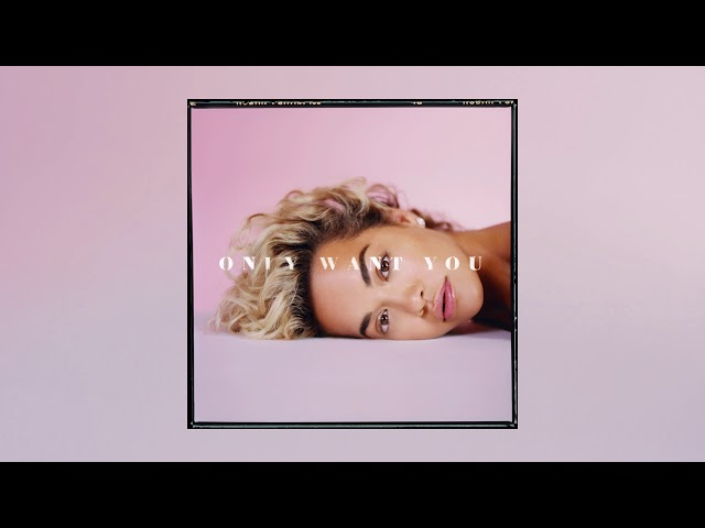Rita Ora - Only Want You [Official Audio]