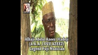 Alhaji Abdul Azeez Oladeji AKA LOVE AZEEZ Legend Fuji Musician