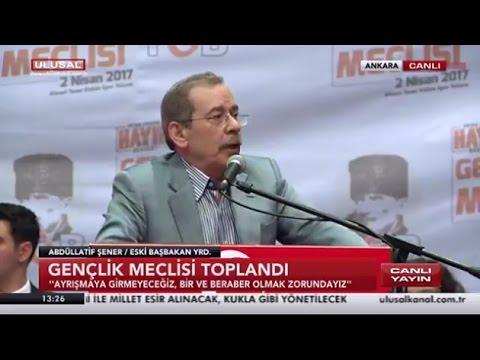 Abdüllatif Şener Gençlik Meclisi Konuşması 2 Nisan 2017