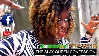 THE SLAY QUEEN CONFESSION (Naijas Craziest Comedy) (Episode 196)