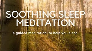 SOOTHING SLEEP MEDITATION A guided meditation to help you sleep deeply