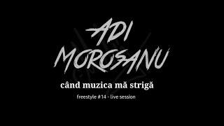 Adi Morosanu - Cand muzica ma striga (freestyle #14 - live session)