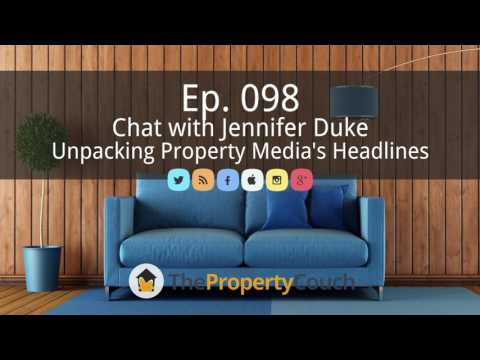 Ep. 98 | Unpacking Property Media Headlines - Chat with Jennifer Duke, Property Journalist