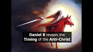 Daniel 8 Reveals the TIMING of the Anti Christ.