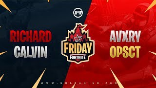 King Richard & Aimbotcalvin vs Avxry & OPscT | Friday Fortnite Week 6 | Winners Round 3