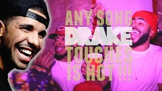 ANY SONG @DRAKE TOUCHES IS HOT!